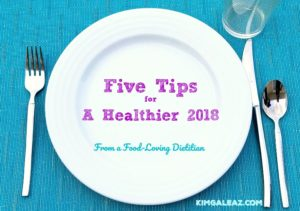 5 Tips for a Healthier 2018 from a Food-Loving Dietitian